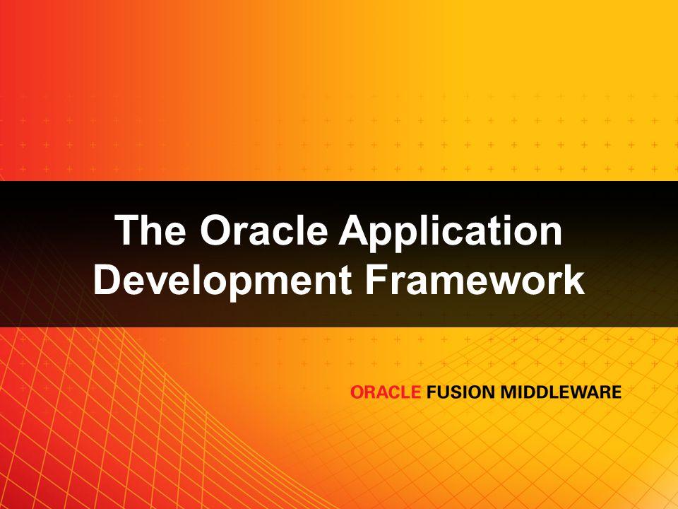 Oracle Application Development Framework (Oracle ADF) Termelékenység & egyszerű használat Vizuális és deklaratív fejlesztés Gondoskodik a csőszerelés jellegű kódolásról Bevált technikák megvalósítása Támogatja a SOA fejlesztést Újrafelhasználható üzleti szolgáltatások Összetett alkalmazás fejlesztés Szabványokon alapul Választható technológia és telepítési platform Közös keretrendszer a Fusion Middleware platform számára