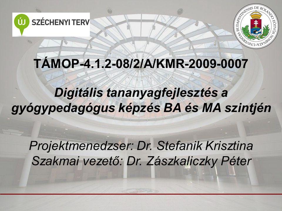TÁMOP-4.1.2-08/2/A/KMR-2009-0007 Digitális tananyagfejlesztés a gyógypedagógus képzés BA és MA szintjén Projektmenedzser: Dr. Stefanik Krisztina Szakm