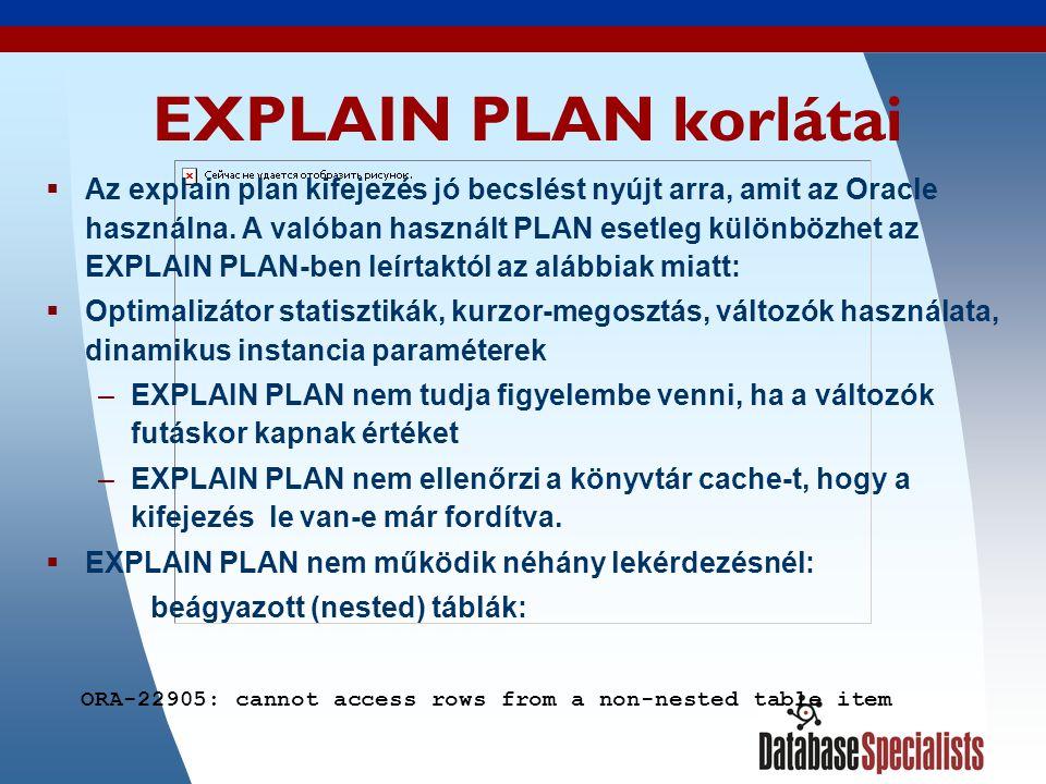 15 EXPLAIN PLAN korlátai  Az explain plan kifejezés jó becslést nyújt arra, amit az Oracle használna.