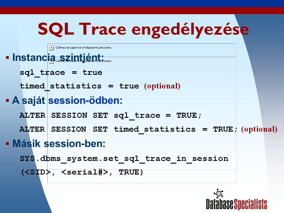 19 SQL Trace engedélyezése  Instancia szintjént: sql_trace = true timed_statistics = true (optional)  A saját session-ödben: ALTER SESSION SET sql_trace = TRUE; ALTER SESSION SET timed_statistics = TRUE; (optional)  Másik session-ben: SYS.dbms_system.set_sql_trace_in_session (,, TRUE)