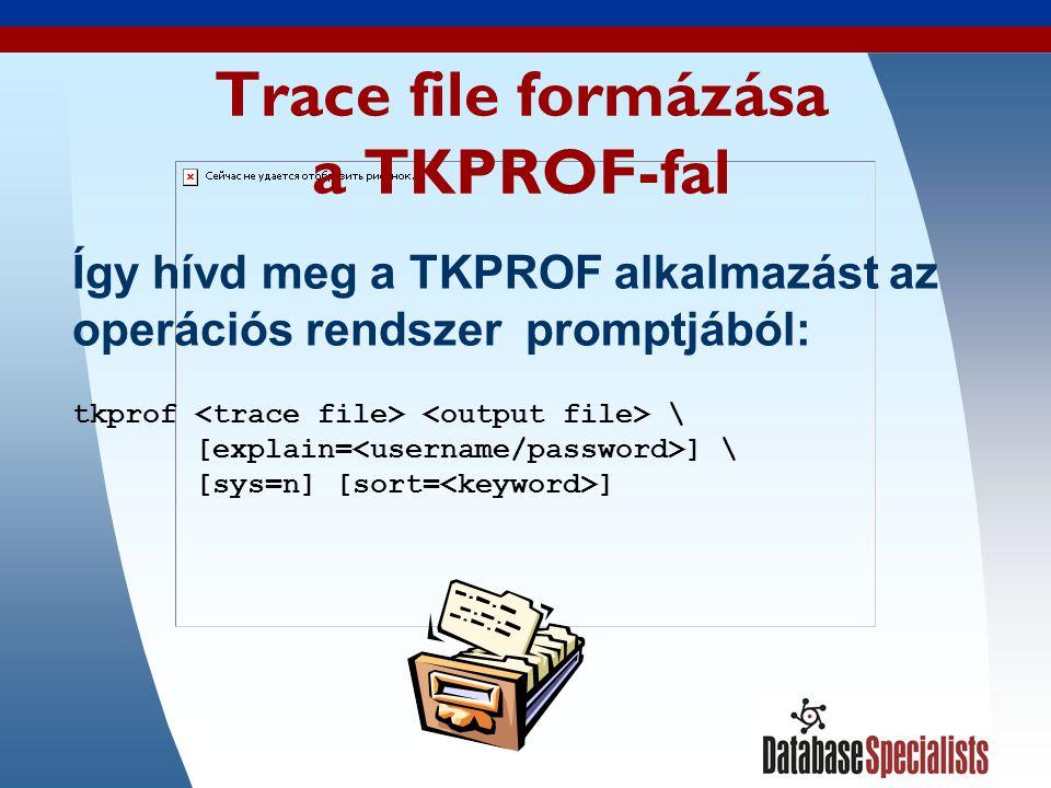 21 Trace file formázása a TKPROF-fal Így hívd meg a TKPROF alkalmazást az operációs rendszer promptjából: tkprof \ [explain= ] \ [sys=n] [sort= ]