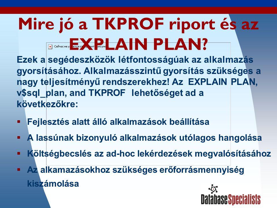 24 Mire jó a TKPROF riport és az EXPLAIN PLAN.