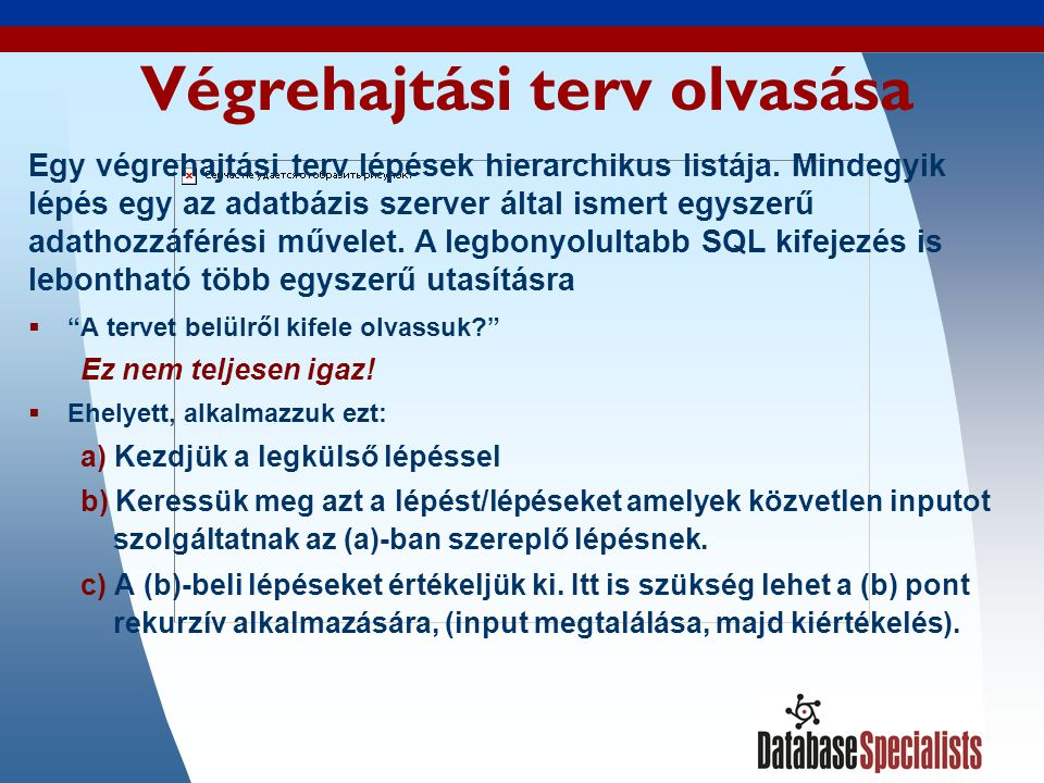 26 Végrehajtási terv példa #1 SELECT customer_id, customer_name FROM customers WHERE UPPER (customer_name) LIKE ACME% ORDER BY customer_name; OPERATION OBJECT_NAME ------------------------------ -------------- SELECT STATEMENT SORT ORDER BY TABLE ACCESS FULL CUSTOMERS