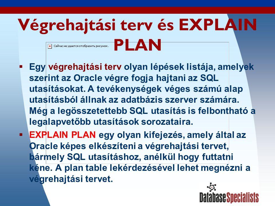 4 Végrehajtási terv és EXPLAIN PLAN  Egy végrehajtási terv olyan lépések listája, amelyek szerint az Oracle végre fogja hajtani az SQL utasításokat.