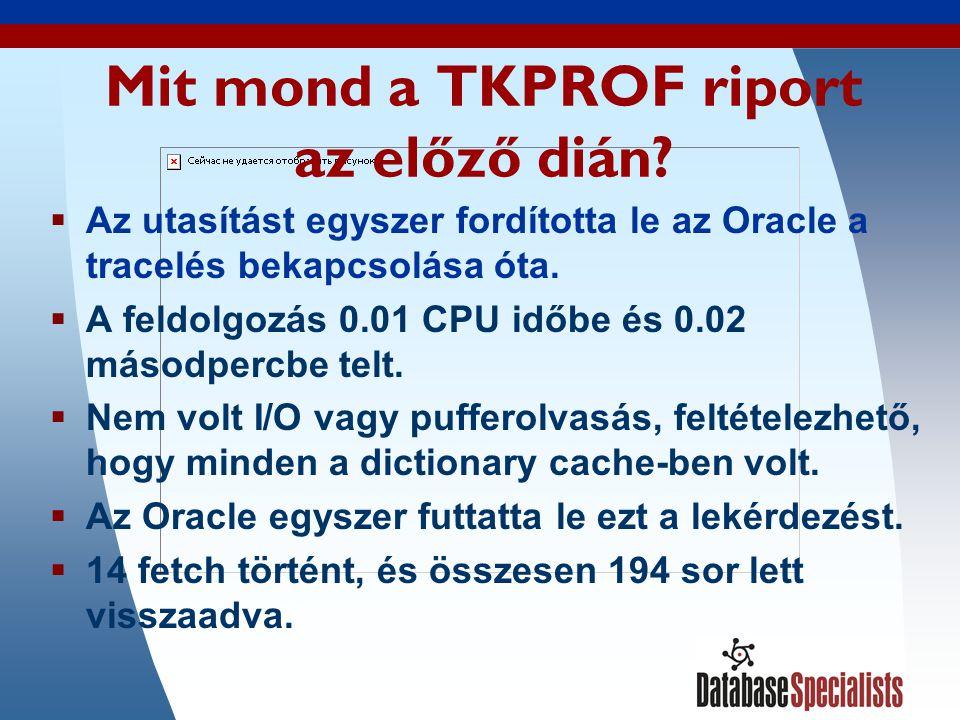 48 Mit mond a TKPROF riport az előző dián.