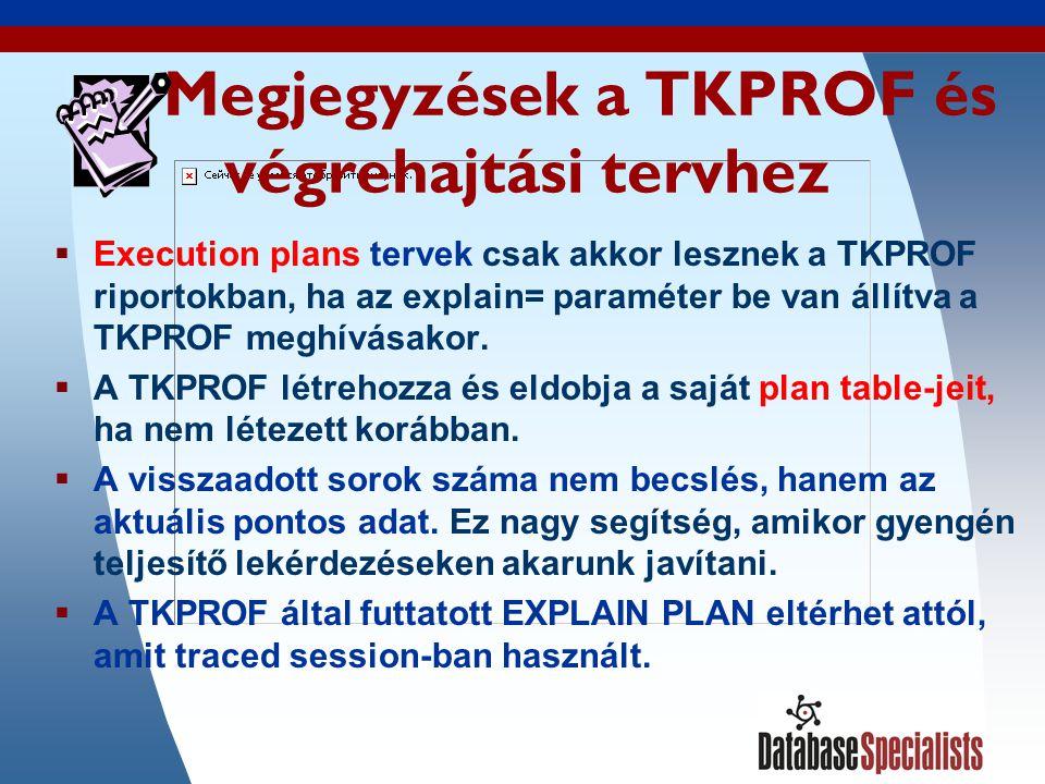 52 Megjegyzések a TKPROF és végrehajtási tervhez  Execution plans tervek csak akkor lesznek a TKPROF riportokban, ha az explain= paraméter be van állítva a TKPROF meghívásakor.