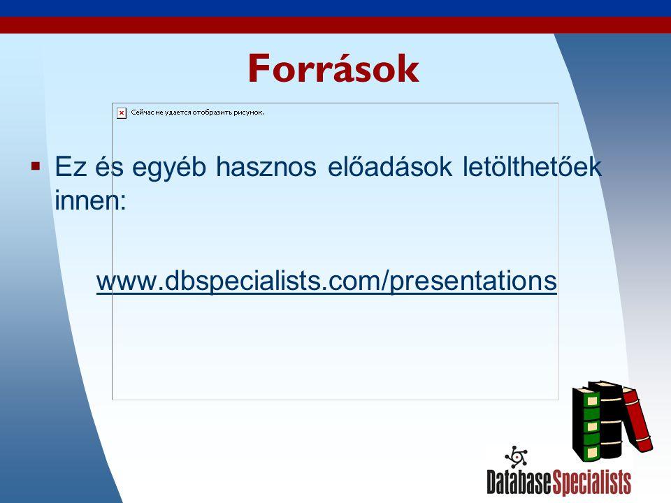55 Források  Ez és egyéb hasznos előadások letölthetőek innen: www.dbspecialists.com/presentations