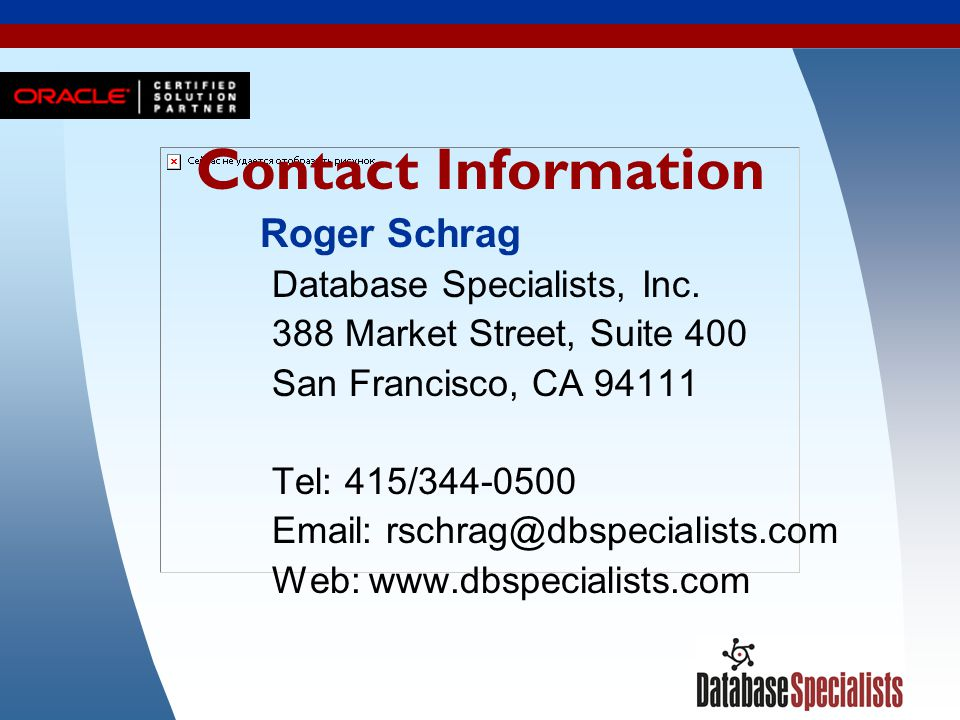 56 Contact Information Roger Schrag Database Specialists, Inc. 388 Market Street, Suite 400 San Francisco, CA 94111 Tel: 415/344-0500 Email: rschrag@d