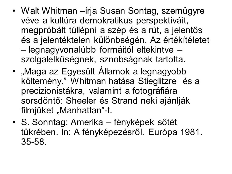 Walt Whitman –írja Susan Sontag, szemügyre véve a kultúra demokratikus perspektíváit, megpróbált túllépni a szép és a rút, a jelentős és a jelentéktelen különbségén.