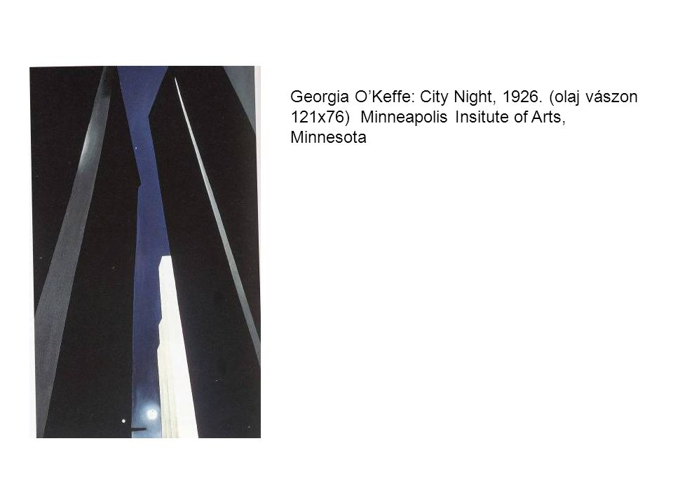 Georgia O'Keffe: City Night, 1926. (olaj vászon 121x76) Minneapolis Insitute of Arts, Minnesota