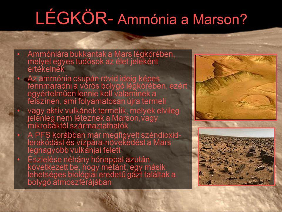 LÉGKÖR- Ammónia a Marson? Ammóniára bukkantak a Mars légkörében, melyet egyes tudósok az élet jeleként értékelnek Az ammónia csupán rövid ideig képes