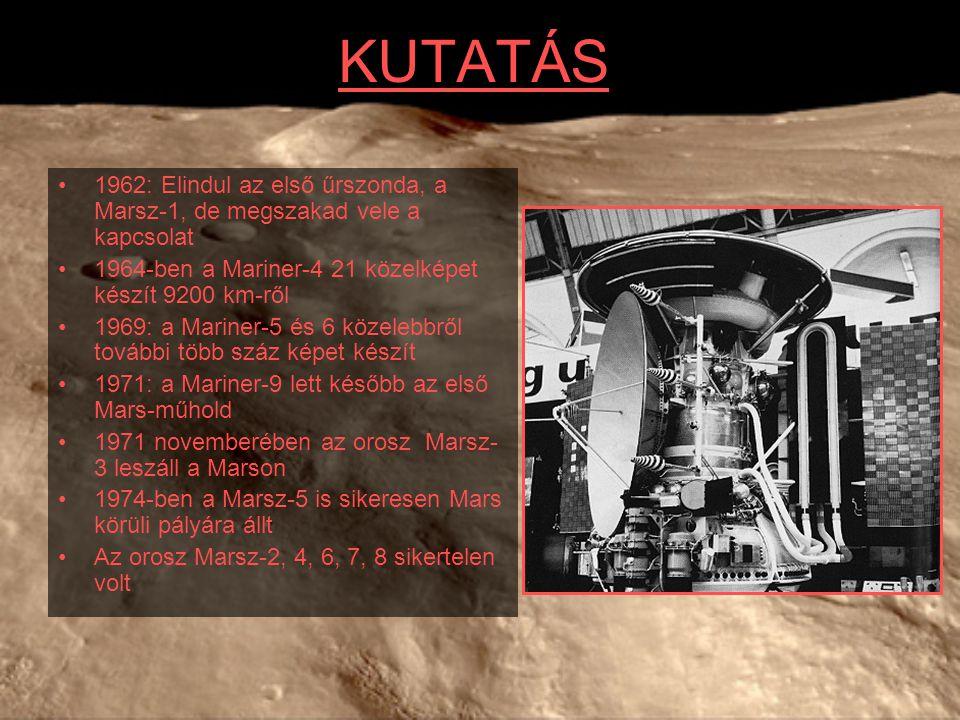 KUTATÁS 1962: Elindul az első űrszonda, a Marsz-1, de megszakad vele a kapcsolat 1964-ben a Mariner-4 21 közelképet készít 9200 km-ről 1969: a Mariner