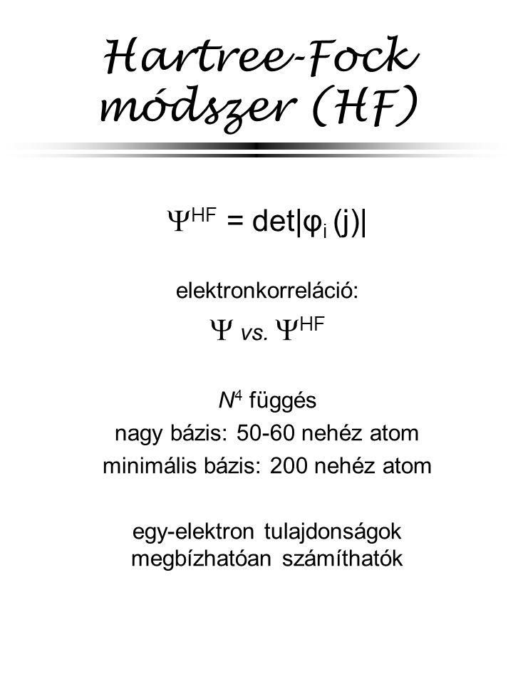 Hartree-Fock módszer (HF)  HF = det φ i (j)  elektronkorreláció:  vs.
