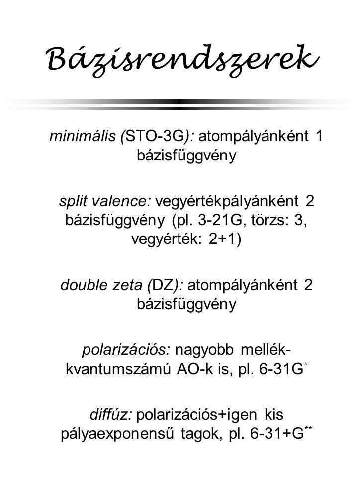 Bázisrendszerek minimális (STO-3G): atompályánként 1 bázisfüggvény split valence: vegyértékpályánként 2 bázisfüggvény (pl.