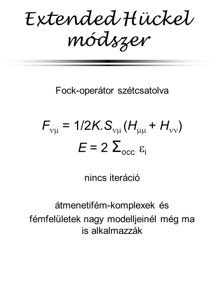 Extended Hückel módszer Fock-operátor szétcsatolva F  = 1/2K.S  (H  + H ) E = 2 Σ occ  i nincs iteráció átmenetifém-komplexek és fémfelületek nagy modelljeinél még ma is alkalmazzák