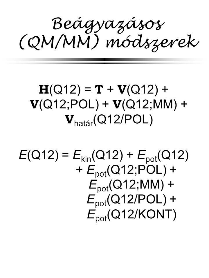 Beágyazásos (QM/MM) módszerek H (Q12) = T + V (Q12) + V (Q12;POL) + V (Q12;MM) + V határ (Q12/POL) E(Q12) = E kin (Q12) + E pot (Q12) + E pot (Q12;POL) + E pot (Q12;MM) + E pot (Q12/POL) + E pot (Q12/KONT)