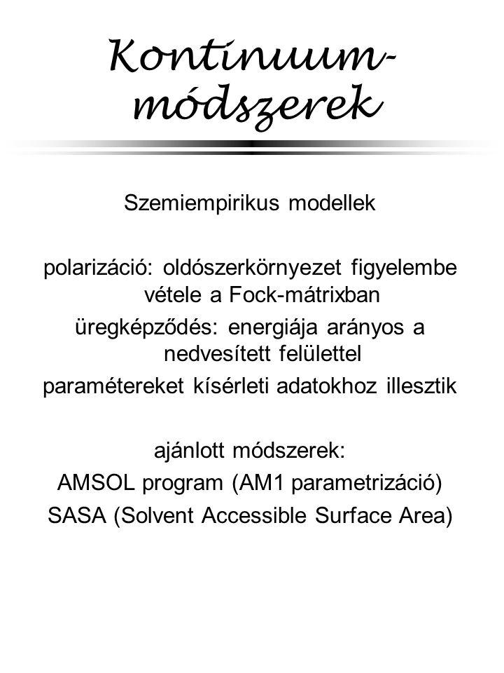 Kontinuum- módszerek Szemiempirikus modellek polarizáció: oldószerkörnyezet figyelembe vétele a Fock-mátrixban üregképződés: energiája arányos a nedvesített felülettel paramétereket kísérleti adatokhoz illesztik ajánlott módszerek: AMSOL program (AM1 parametrizáció) SASA (Solvent Accessible Surface Area)