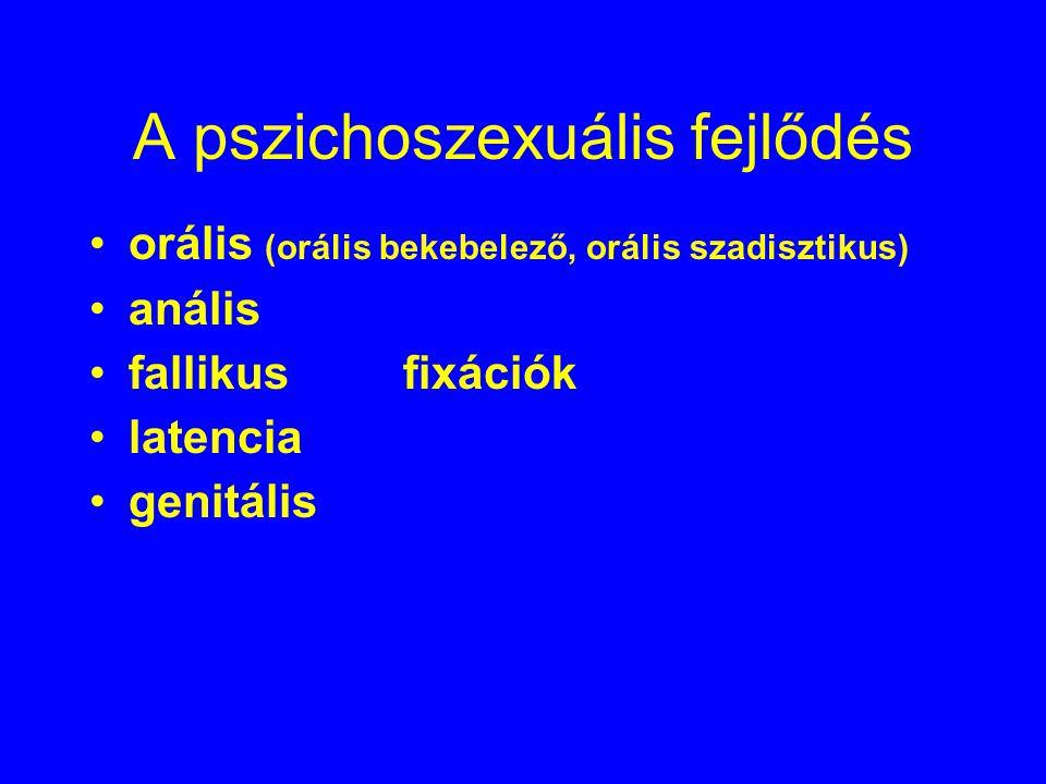 A pszichoszexuális fejlődés orális (orális bekebelező, orális szadisztikus) anális fallikusfixációk latencia genitális