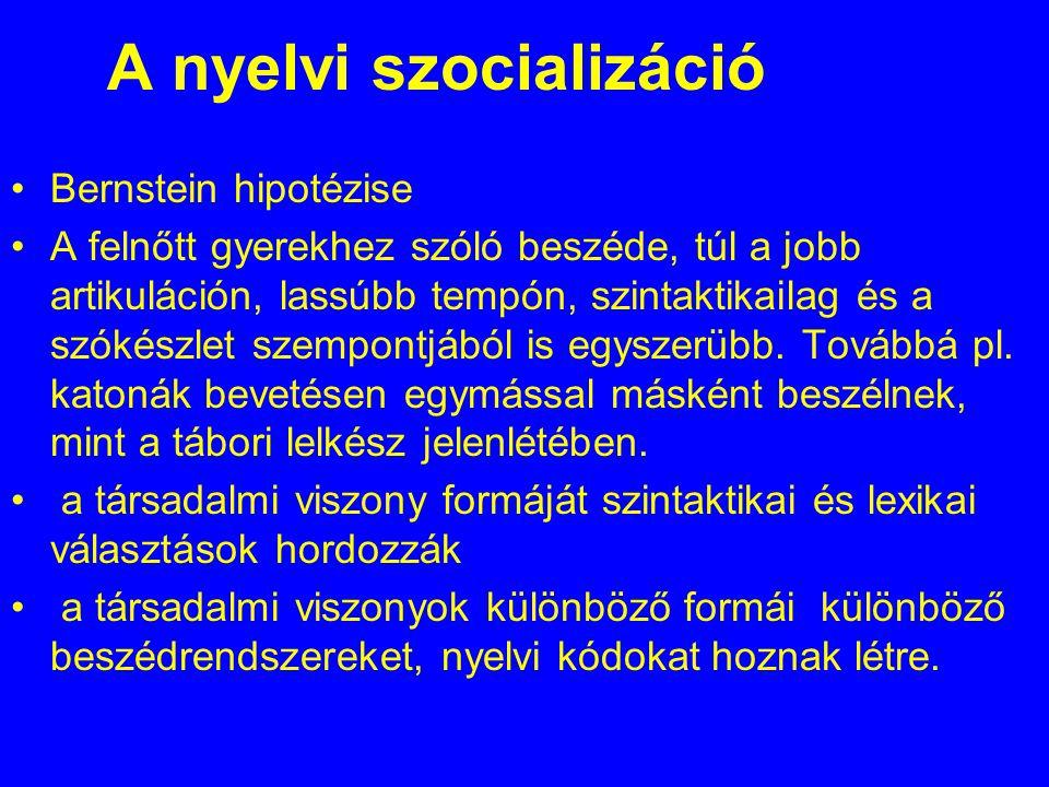 A nyelvi szocializáció Bernstein hipotézise A felnőtt gyerekhez szóló beszéde, túl a jobb artikuláción, lassúbb tempón, szintaktikailag és a szókészlet szempontjából is egyszerübb.