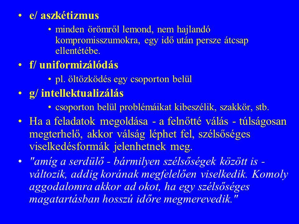 e/ aszkétizmus minden örömről lemond, nem hajlandó kompromisszumokra, egy idő után persze átcsap ellentétébe.