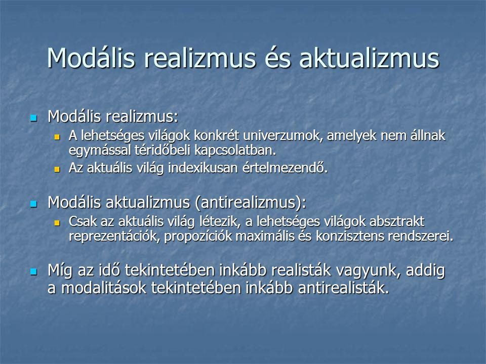 Modális realizmus és aktualizmus Modális realizmus: Modális realizmus: A lehetséges világok konkrét univerzumok, amelyek nem állnak egymással téridőbeli kapcsolatban.
