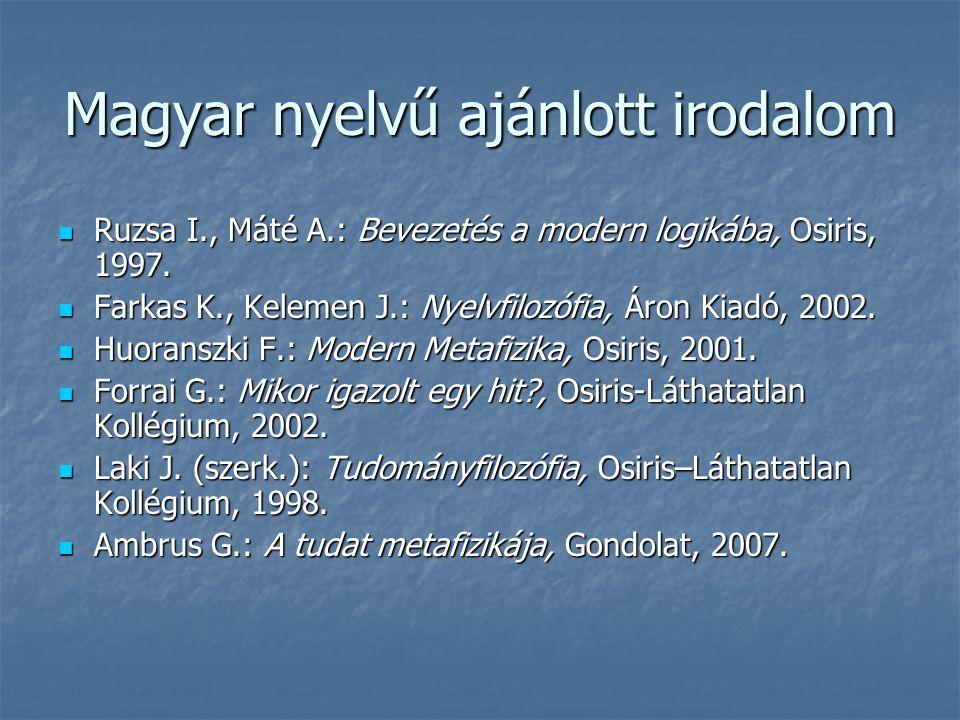 Magyar nyelvű ajánlott irodalom Ruzsa I., Máté A.: Bevezetés a modern logikába, Osiris, 1997.