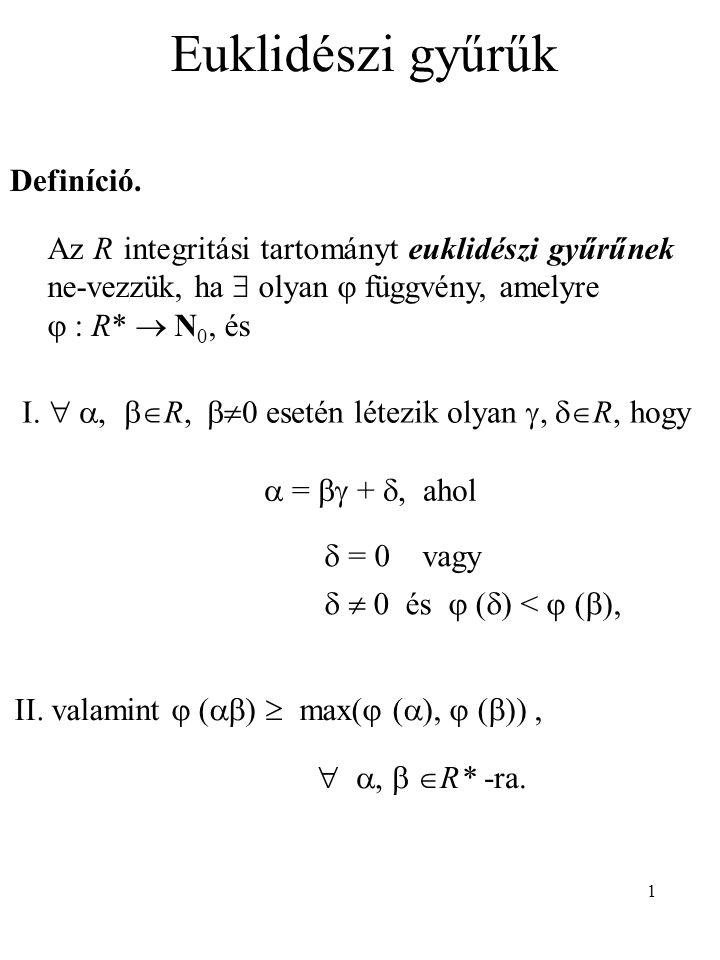 22 45.Tétel. Legyen R euklidészi gyűrű és a  R*\E.