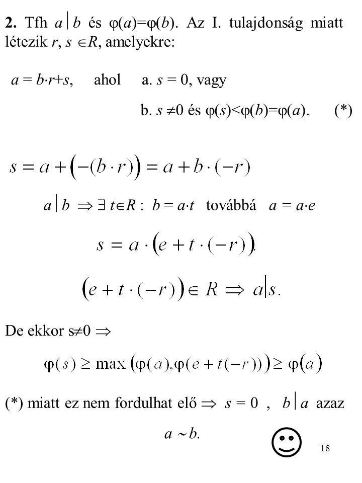 18 2. Tfh a  b és  (a)=  (b). Az I. tulajdonság miatt létezik r, s  R, amelyekre: a = b  r+s, ahol a. s = 0, vagy b. s  0 és  (s)<  (b)=  (a)