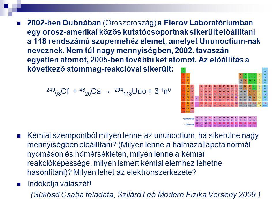 2002-ben Dubnában (Oroszoroszág) a Flerov Laboratóriumban egy orosz-amerikai közös kutatócsoportnak sikerült előállítani a 118 rendszámú szupernehéz e