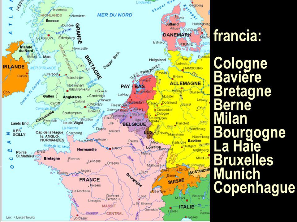 francia: Cologne Bavière Bretagne Berne Milan Bourgogne La Haie Bruxelles Munich Copenhague