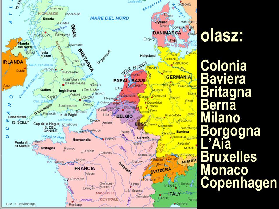 olasz: Colonia Baviera Britagna Berna Milano Borgogna L'Aia Bruxelles Monaco Copenhagen