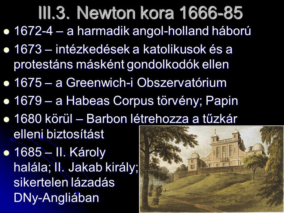 III.3. Newton kora 1666-85 1672-4 – a harmadik angol-holland háború 1672-4 – a harmadik angol-holland háború 1673 – intézkedések a katolikusok és a pr