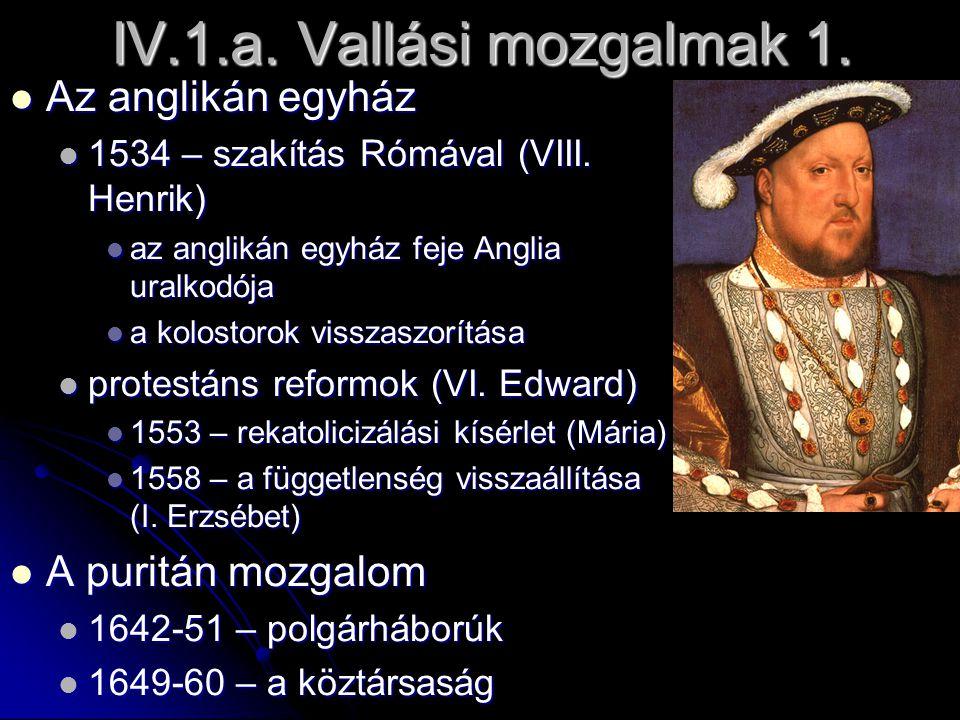 IV.1.a. Vallási mozgalmak 1. Az anglikán egyház Az anglikán egyház 1534 – szakítás Rómával (VIII. Henrik) 1534 – szakítás Rómával (VIII. Henrik) az an