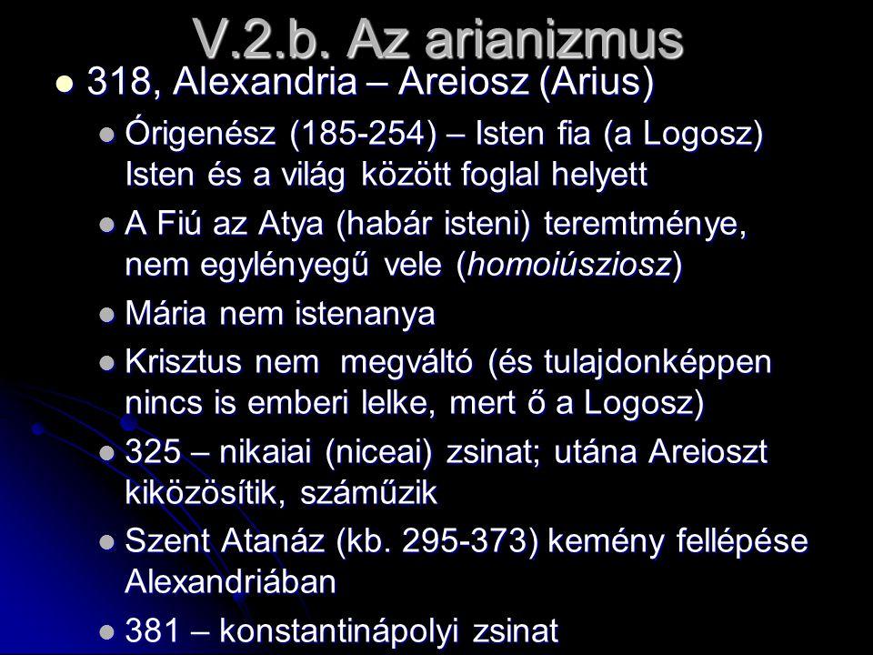 V.2.b. Az arianizmus 318, Alexandria – Areiosz (Arius) 318, Alexandria – Areiosz (Arius) Órigenész (185-254) – Isten fia (a Logosz) Isten és a világ k