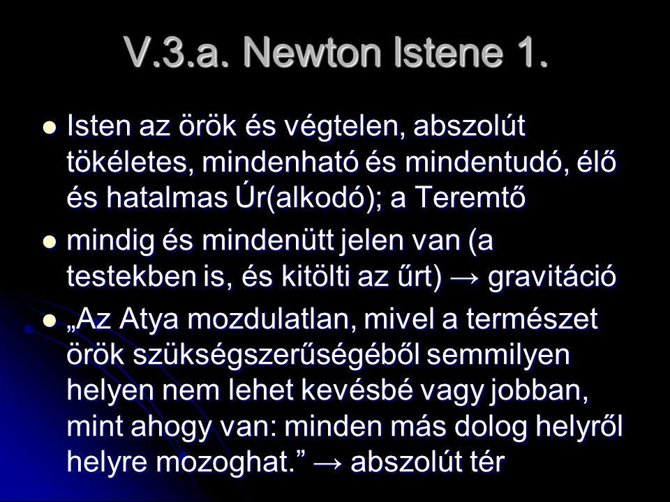 V.3.a. Newton Istene 1. Isten az örök és végtelen, abszolút tökéletes, mindenható és mindentudó, élő és hatalmas Úr(alkodó); a Teremtő Isten az örök é