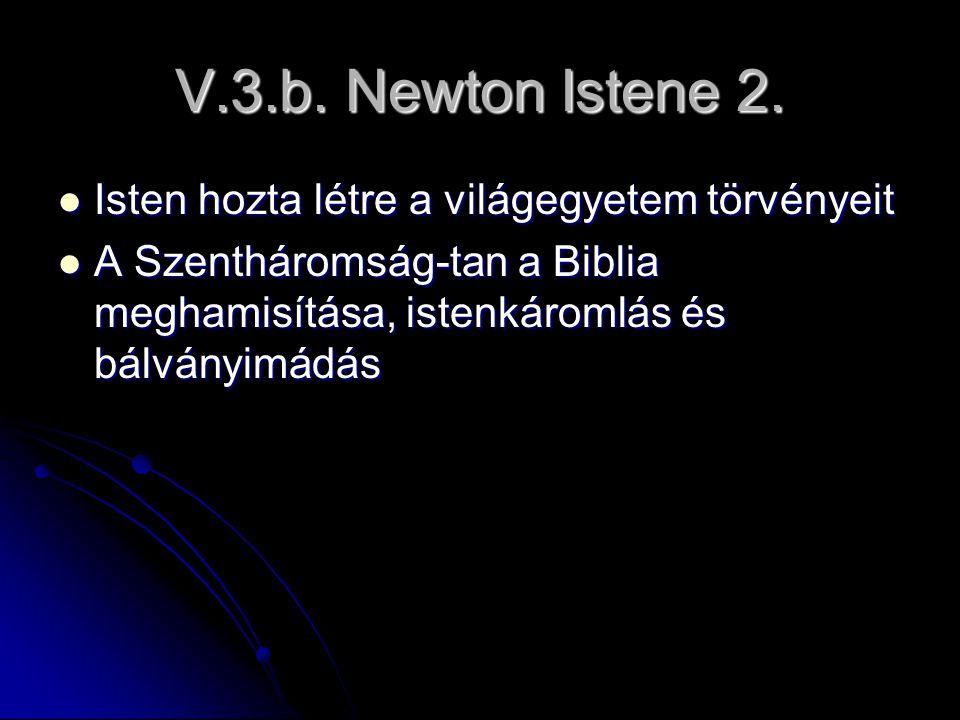 V.3.b. Newton Istene 2. Isten hozta létre a világegyetem törvényeit Isten hozta létre a világegyetem törvényeit A Szentháromság-tan a Biblia meghamisí