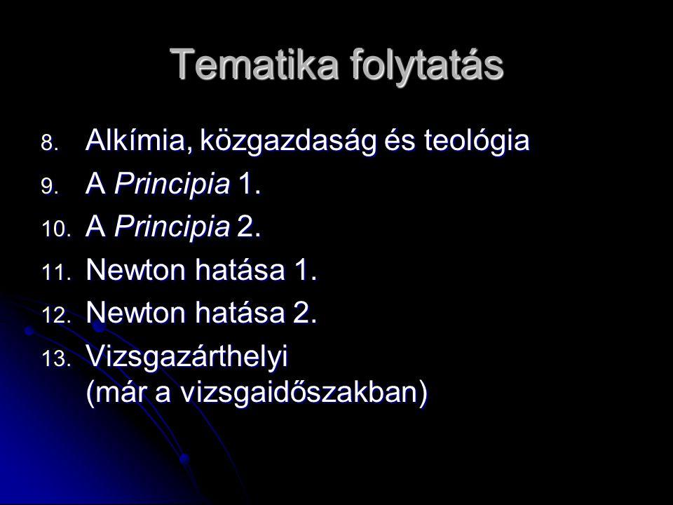 Tematika folytatás 8. Alkímia, közgazdaság és teológia 9. A Principia 1. 10. A Principia 2. 11. Newton hatása 1. 12. Newton hatása 2. 13. Vizsgazárthe