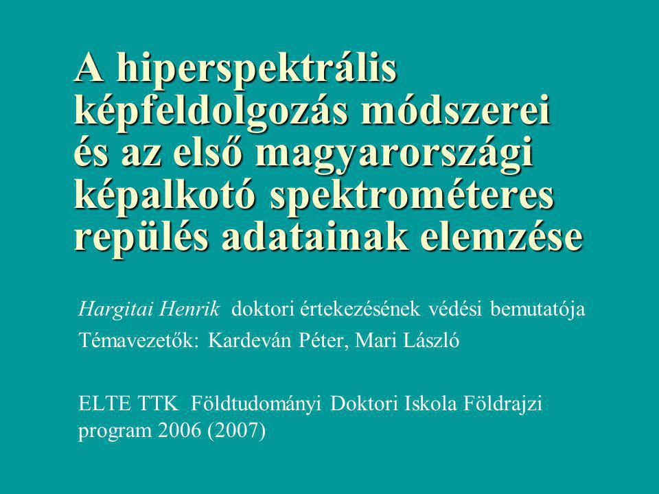 A hiperspektrális képfeldolgozás módszerei és az első magyarországi képalkotó spektrométeres repülés adatainak elemzése Hargitai Henrik doktori érteke