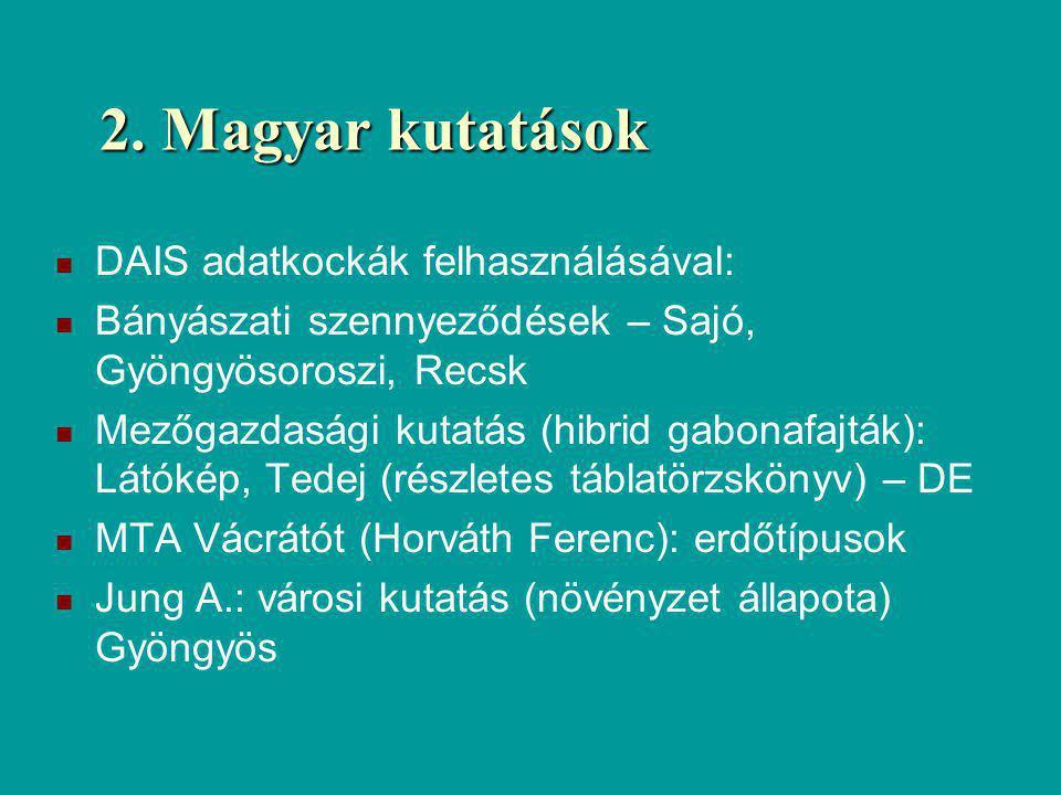 2. Magyar kutatások DAIS adatkockák felhasználásával: Bányászati szennyeződések – Sajó, Gyöngyösoroszi, Recsk Mezőgazdasági kutatás (hibrid gabonafajt