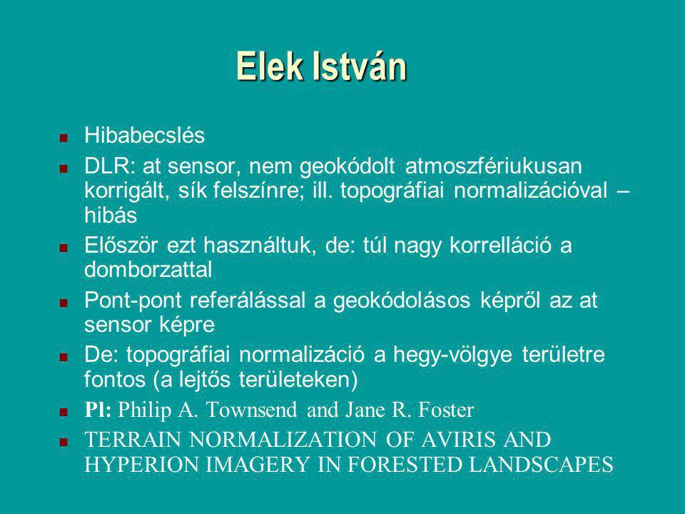 Elek István Hibabecslés DLR: at sensor, nem geokódolt atmoszfériukusan korrigált, sík felszínre; ill. topográfiai normalizációval – hibás Először ezt