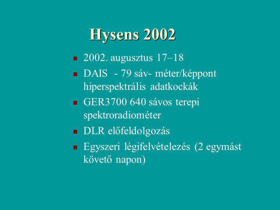 Hysens 2002 2002. augusztus 17–18 DAIS - 79 sáv- méter/képpont hiperspektrális adatkockák GER3700 640 sávos terepi spektroradiométer DLR előfeldolgozá