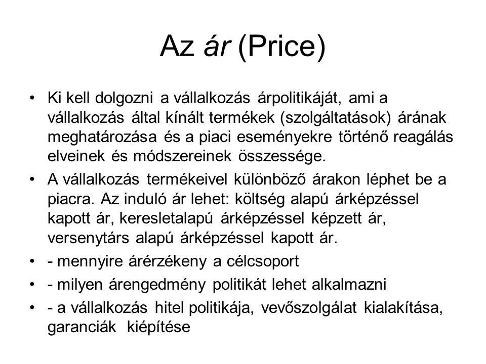 Az ár (Price) Ki kell dolgozni a vállalkozás árpolitikáját, ami a vállalkozás által kínált termékek (szolgáltatások) árának meghatározása és a piaci e