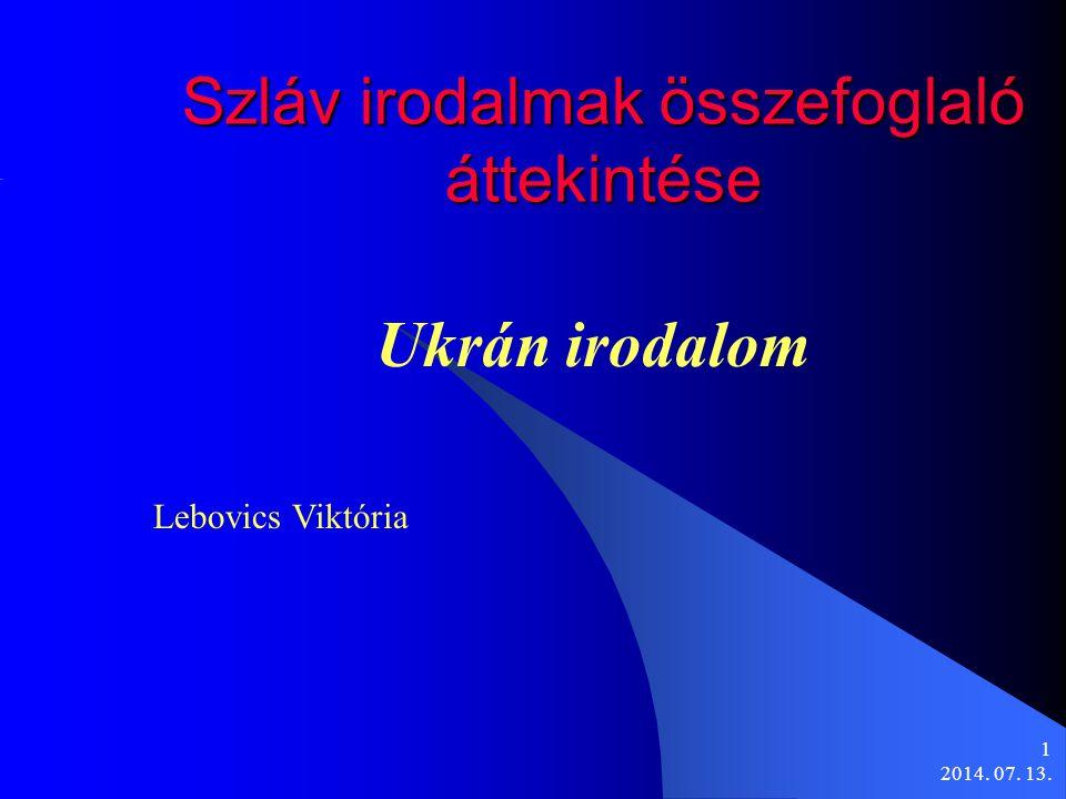 2014. 07. 13. 1 Szláv irodalmak összefoglaló áttekintése Ukrán irodalom Lebovics Viktória