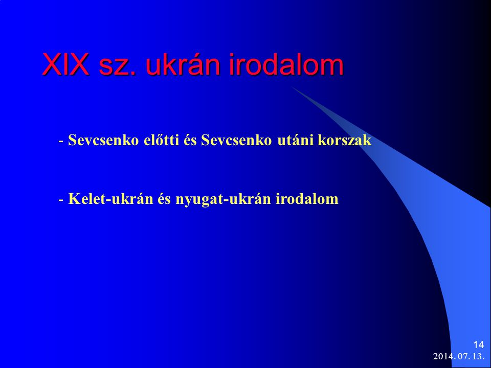 2014. 07. 13. 14 XIX sz. ukrán irodalom - Sevcsenko előtti és Sevcsenko utáni korszak - Kelet-ukrán és nyugat-ukrán irodalom
