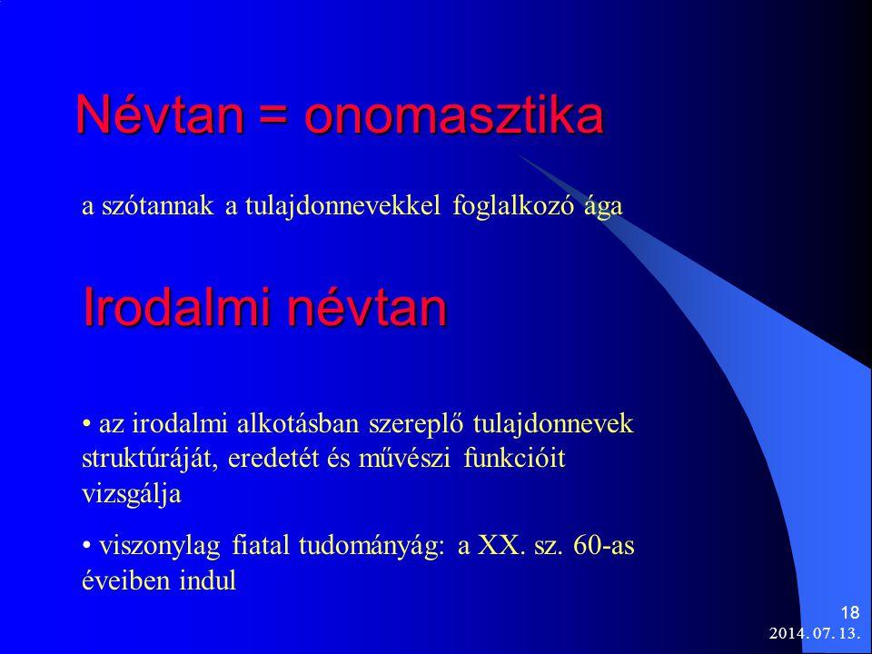 2014. 07. 13. 18 Névtan = onomasztika a szótannak a tulajdonnevekkel foglalkozó ága Irodalmi névtan az irodalmi alkotásban szereplő tulajdonnevek stru