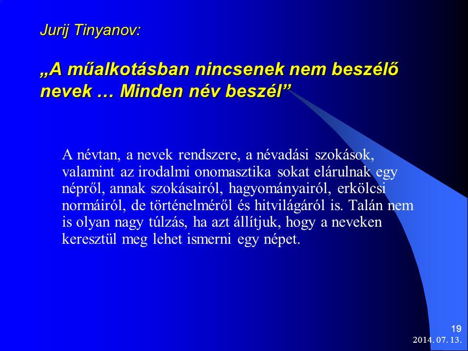 """2014. 07. 13. 19 Jurij Tinyanov: """"A műalkotásban nincsenek nem beszélő nevek … Minden név beszél"""" A névtan, a nevek rendszere, a névadási szokások, va"""