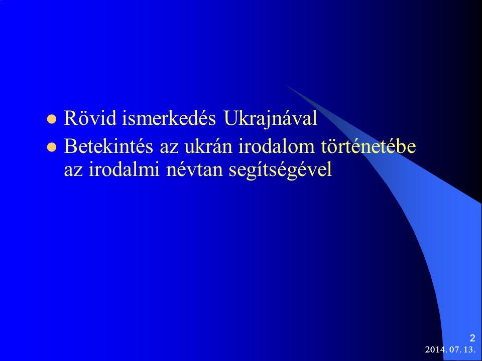 2014. 07. 13. 2 Rövid ismerkedés Ukrajnával Betekintés az ukrán irodalom történetébe az irodalmi névtan segítségével