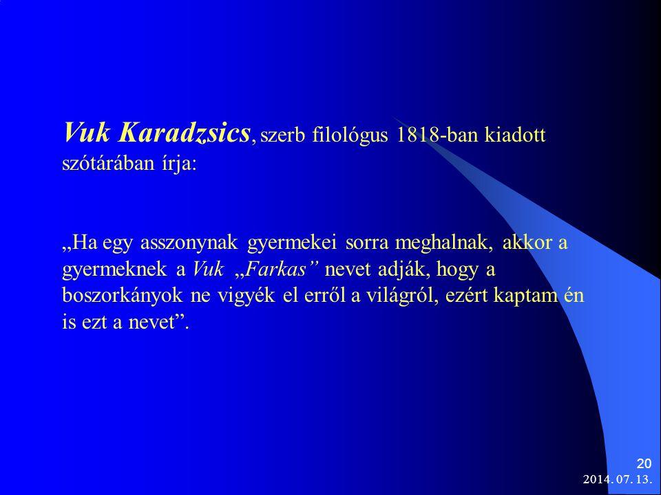 """2014. 07. 13. 20 Vuk Karadzsics, szerb filológus 1818-ban kiadott szótárában írja: """"Ha egy asszonynak gyermekei sorra meghalnak, akkor a gyermeknek a"""