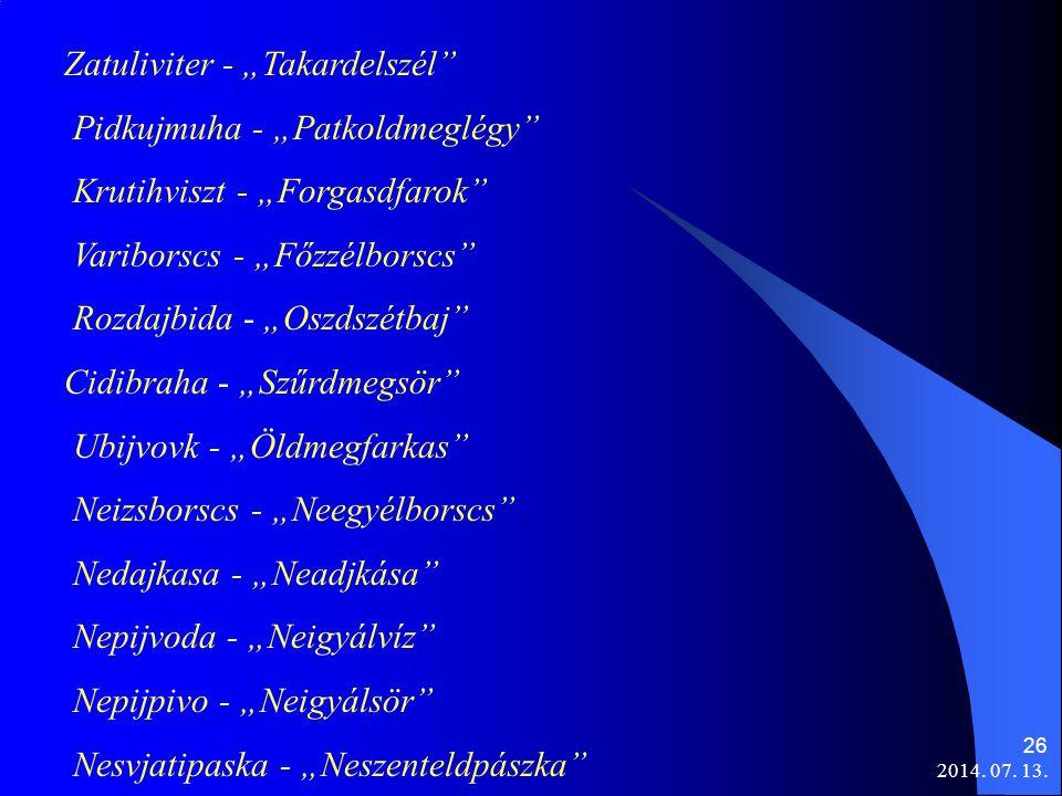 """2014. 07. 13. 26 Zatuliviter - """"Takardelszél"""" Pidkujmuha - """"Patkoldmeglégy"""" Krutihviszt - """"Forgasdfarok"""" Variborscs - """"Főzzélborscs"""" Rozdajbida - """"Osz"""
