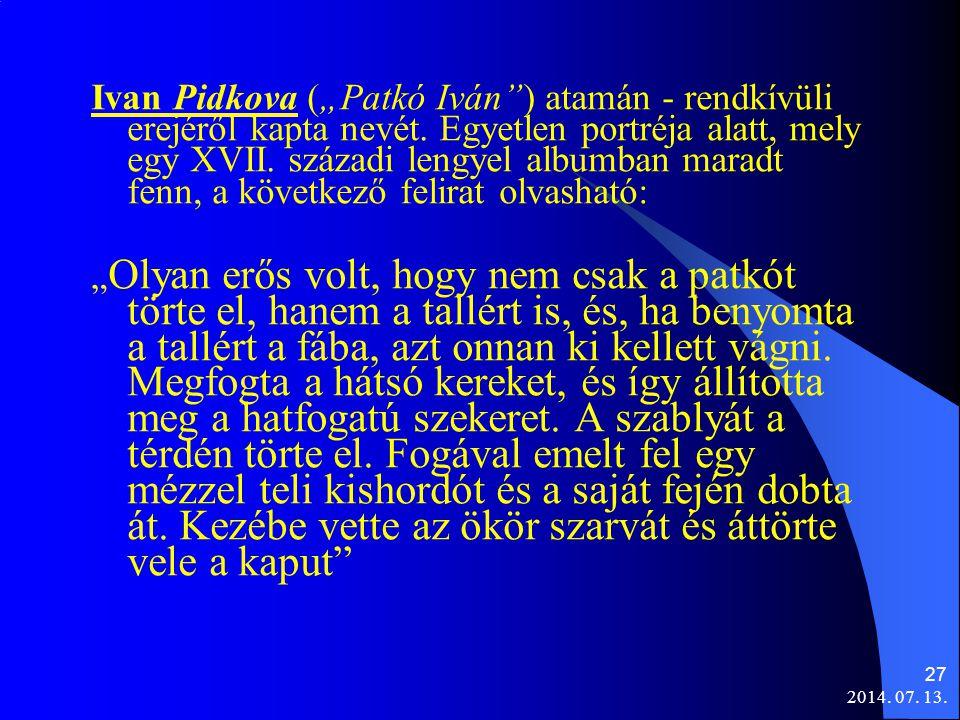 """2014. 07. 13. 27 Ivan Pidkova (""""Patkó Iván"""") atamán - rendkívüli erejéről kapta nevét. Egyetlen portréja alatt, mely egy XVII. századi lengyel albumba"""